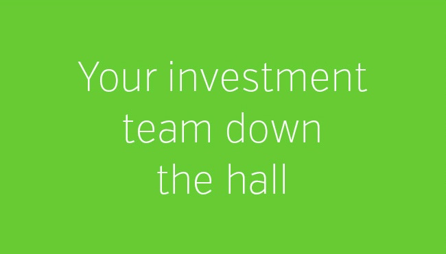 Your Investment Team Down the Hall